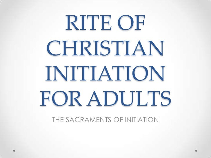 RITE OF CHRISTIANINITIATIONFOR ADULTSTHE SACRAMENTS OF INITIATION