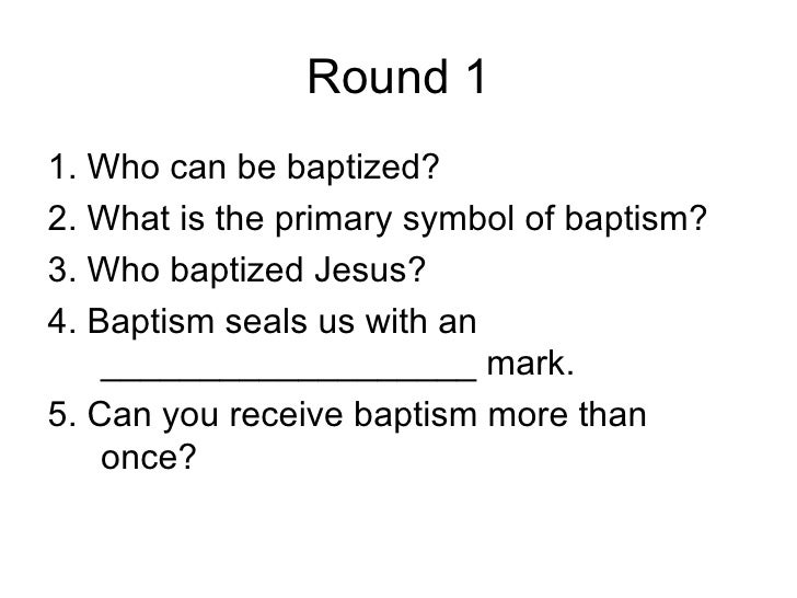 Round 11. Who can be baptized?2. What is the primary symbol of baptism?3. Who baptized Jesus?4. Baptism seals us with an  ...