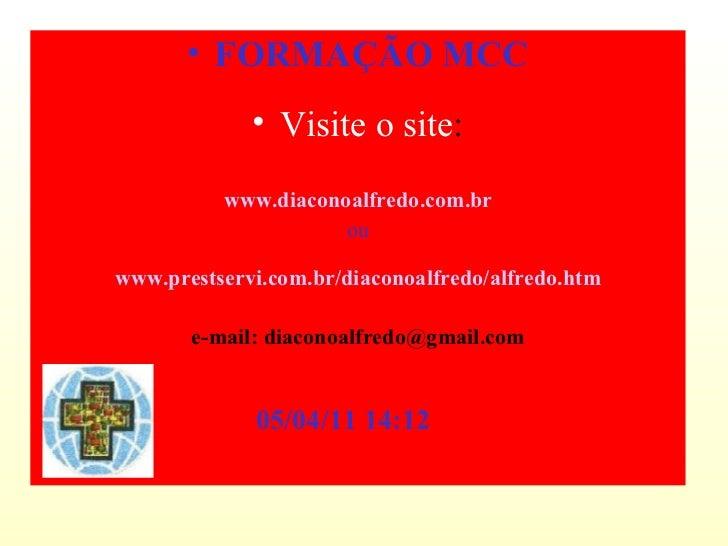 <ul><li>FORMAÇÃO MCC </li></ul><ul><li>Visite o site : </li></ul><ul><li>www. diaconoalfredo .com. br </li></ul><ul><li>ou...