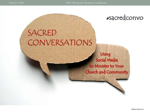 March 1, 2014  NTD All Church Ministries Conference  #  sacredconvo  SACRED CONVERSATIONS Using Social Media to Minister t...