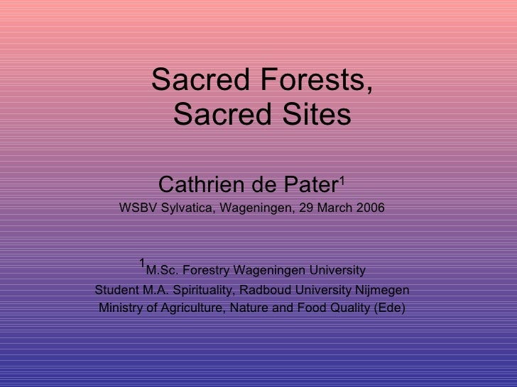 Sacred Forests, Sacred Sites Cathrien de Pater 1 WSBV Sylvatica, Wageningen, 29 March 2006 1 M.Sc. Forestry Wageningen Uni...