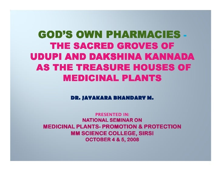 GOD'S OWN PHARMACIES -    THE SACRED GROVES OF UDUPI AND DAKSHINA KANNADA  AS THE TREASURE HOUSES OF      MEDICINAL PLANTS...