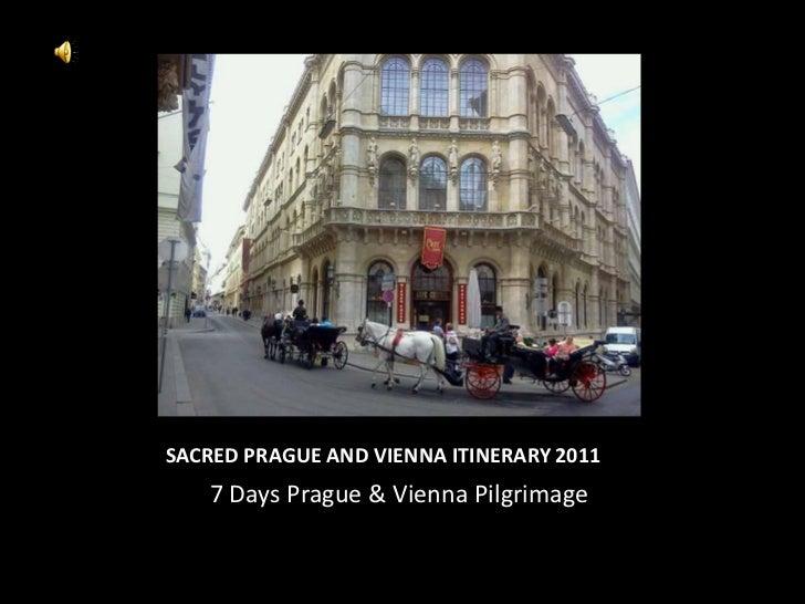 SACRED PRAGUE AND VIENNA ITINERARY 2011   7 Days Prague & Vienna Pilgrimage