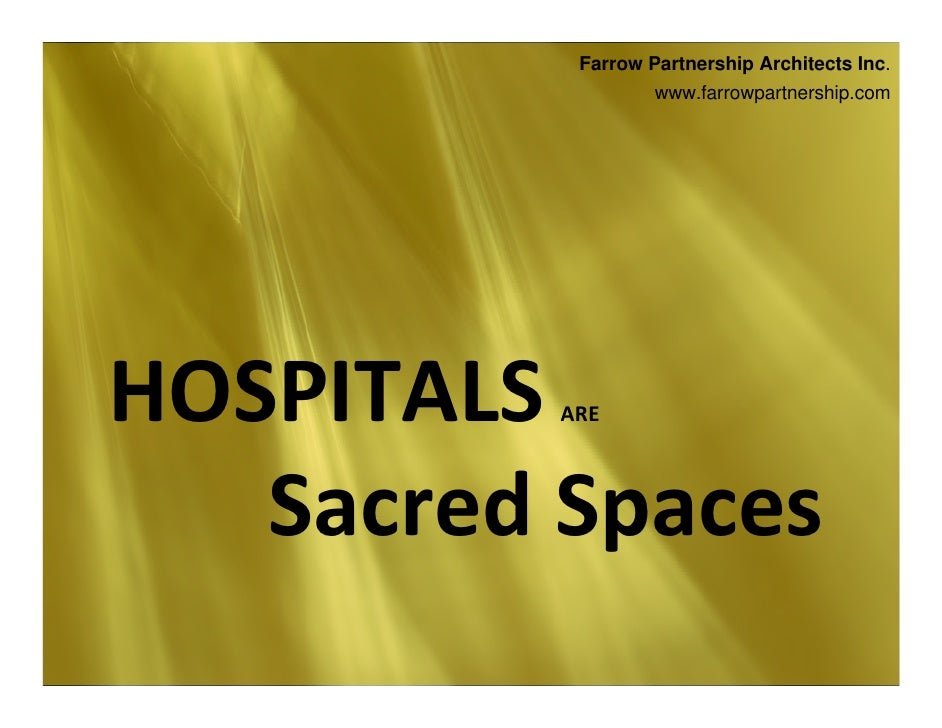 Farrow Partnership Architects Inc.                    www.farrowpartnership.com     HOSPITALS ARE       SacredSpaces