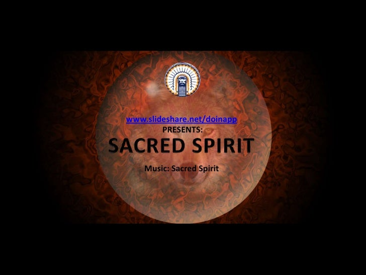 www.slideshare.net/doinapp<br /> PRESENTS:<br />SACRED SPIRIT<br />All rights reserved over the effects in PowerPoint<br /...