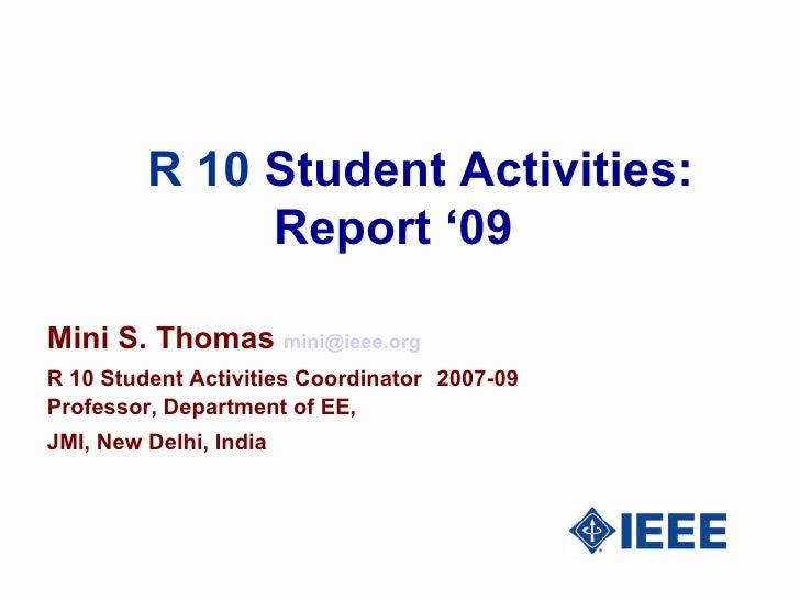 R 10  Student Activities: Report '09 Mini S. Thomas  [email_address]   R 10 Student Activities Coordinator   2007-09 Profe...