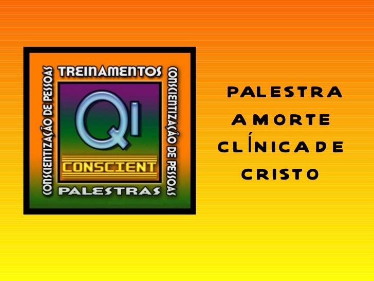 PALESTRA A MORTE CLÍNICA DE CRISTO