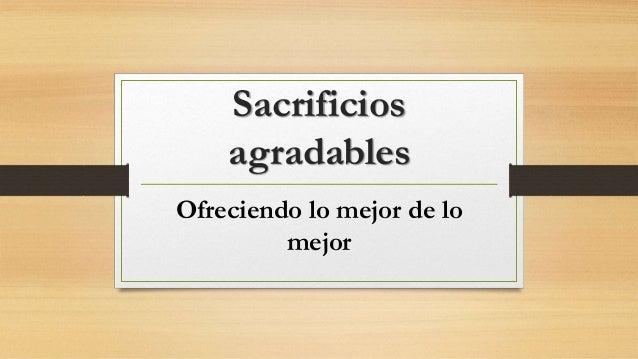 Sacrificios agradables Ofreciendo lo mejor de lo mejor