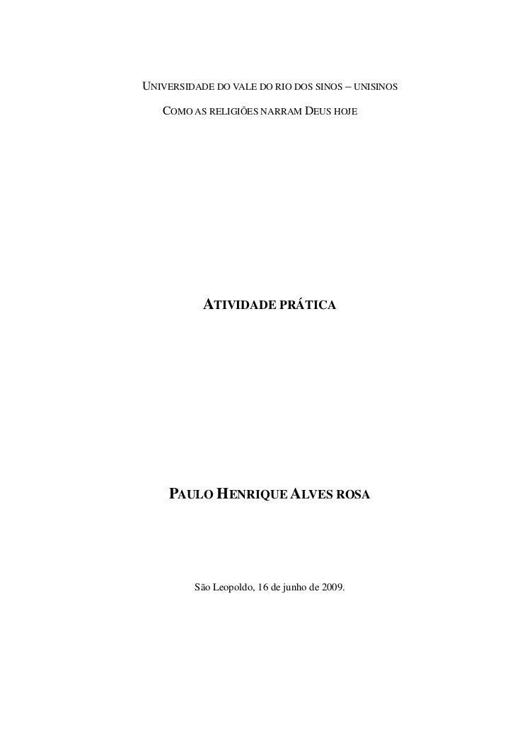 UNIVERSIDADE DO VALE DO RIO DOS SINOS – UNISINOS   COMO AS RELIGIÕES NARRAM DEUS HOJE           ATIVIDADE PRÁTICA     PAUL...
