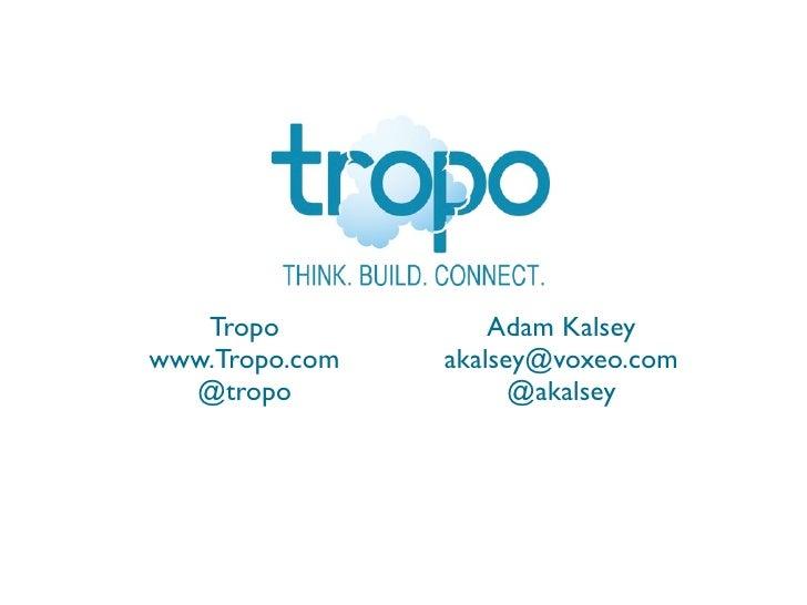 Tropo            Adam Kalsey www.Tropo.com   akalsey@voxeo.com   @tropo              @akalsey
