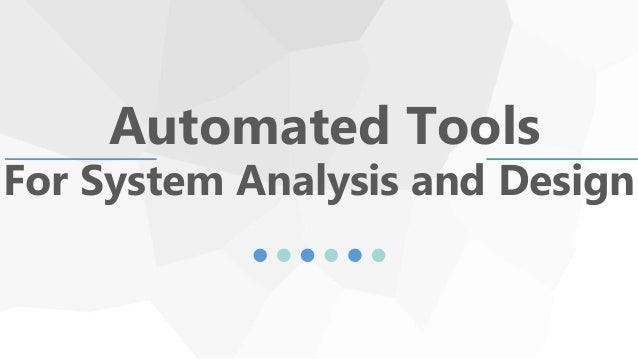 Automated Tools For System Analysis And Design
