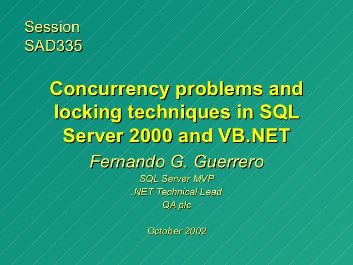 SessionSAD335  Concurrency problems and  locking techniques in SQL   Server 2000 and VB.NET          Fernando G. Guerrero ...