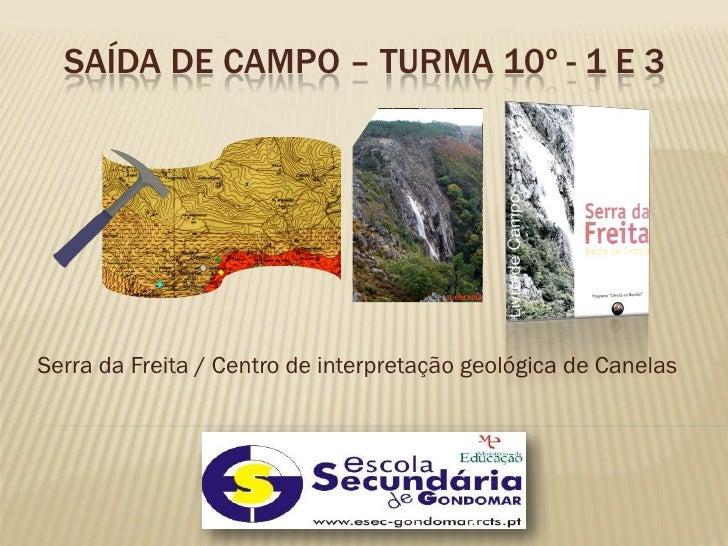 SAÍDA DE CAMPO – TURMA 10º - 1 E 3     Serra da Freita / Centro de interpretação geológica de Canelas