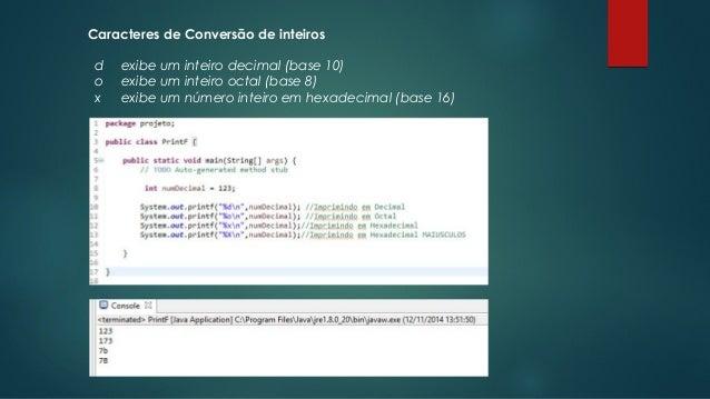 Caracteres de Conversão de inteiros  d exibe um inteiro decimal (base 10)  o exibe um inteiro octal (base 8)  x exibe um n...