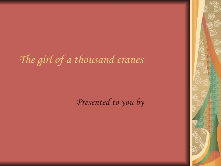 The girl of a thousand cranes                Presented to you by