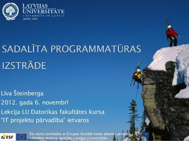 """Līva Šteinberga 2012. gada 6. novembrī Lekcija LU Datorikas fakultātes kursa  """"IT projektu pārvadība"""" ietvaros Šis darbs ..."""