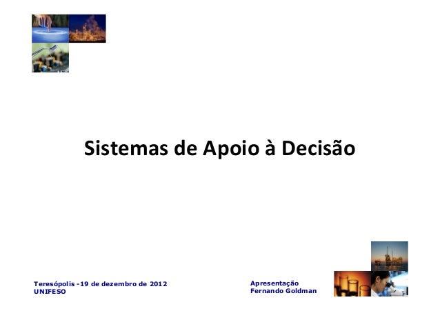 Sistemas de Apoio à DecisãoTeresópolis -19 de dezembro de 2012   ApresentaçãoUNIFESO                               Fernand...