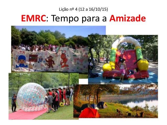 Lição nº 4 (12 a 16/10/15) EMRC: Tempo para a Amizade