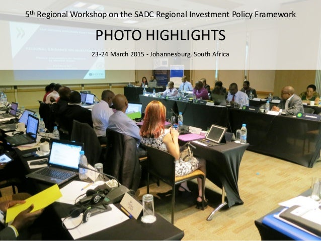 5th Regional Workshop on the SADC Regional Investment Policy Framework PHOTO HIGHLIGHTS 23-24 March 2015 - Johannesburg, S...