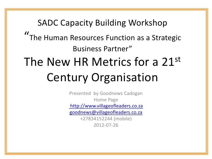 "SADC Capacity Building Workshop""The Human Resources Function as a Strategic             Business Partner""The New HR Metric..."
