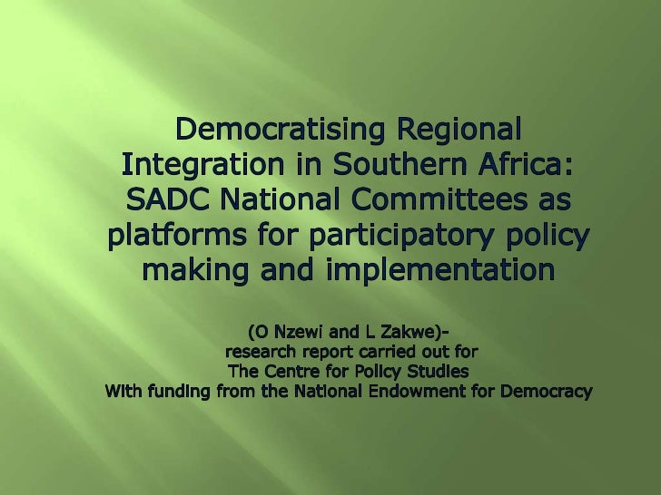 Aim of research: Investigate SADC National Committees as   participatory platforms for SADC policy making:1.  Find out ex...
