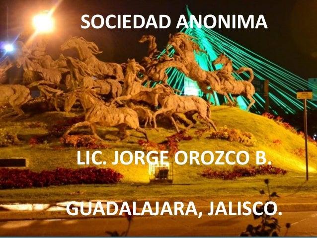 SOCIEDAD ANONIMA LIC. JORGE OROZCO B. GUADALAJARA, JALISCO.