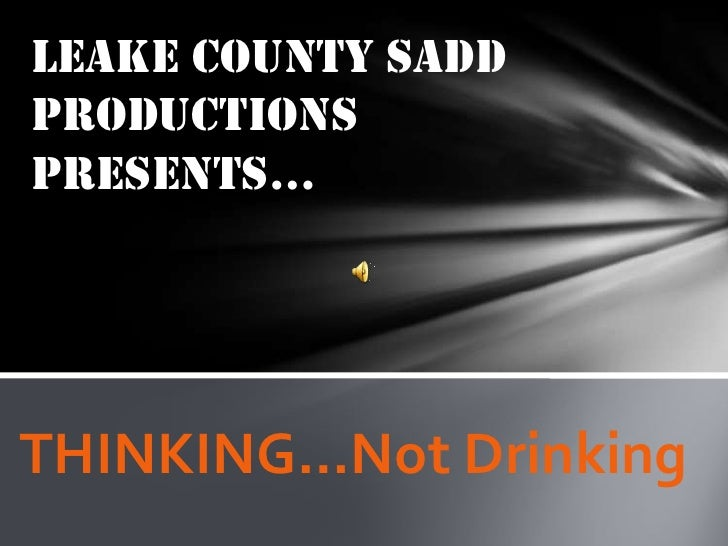 Leake County SADD Productions presents…<br />THINKING…Not Drinking<br />