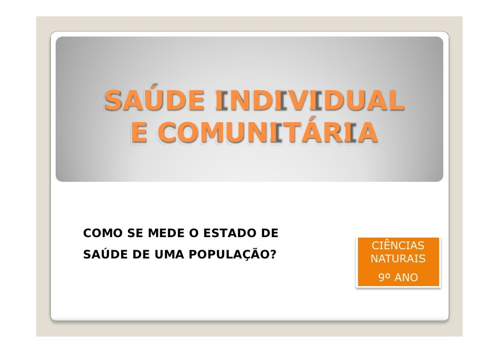 SAÚDE INDIVIDUAL    E COMUNITÁRIA   COMO SE MEDE O ESTADO DE                            CIÊNCIAS SAÚDE DE UMA POPULAÇÃO?  ...