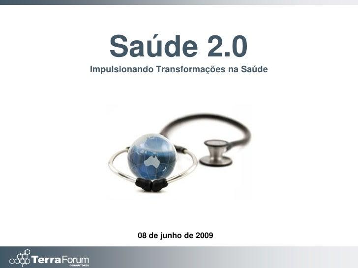 Saúde 2.0 Impulsionando Transformações na Saúde              08 de junho de 2009