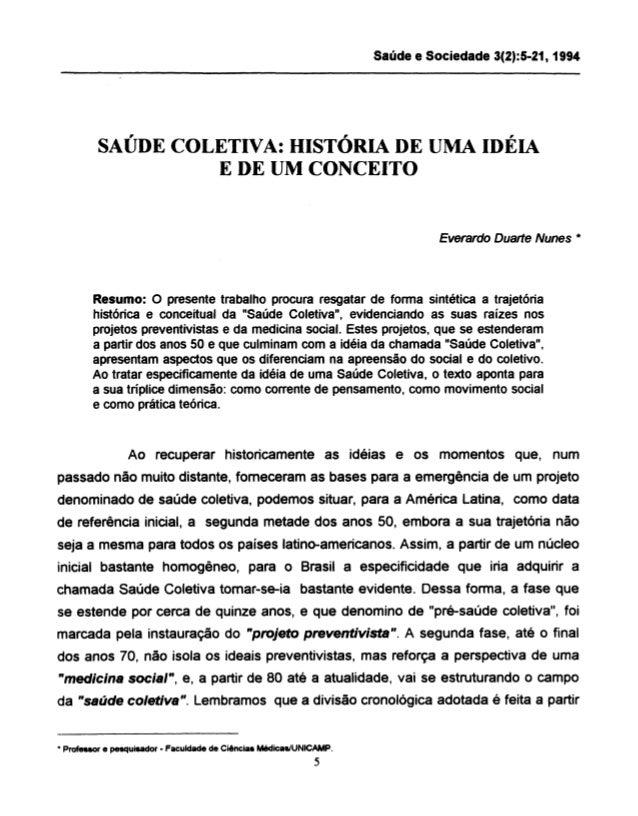 SAÚDE COLETIVA: HISTÓRIA DE UMA IDÉIA  E DE UM CONCEITO  Everardo Duarte Nunes *  Resumo: O presente trabalho procura resg...