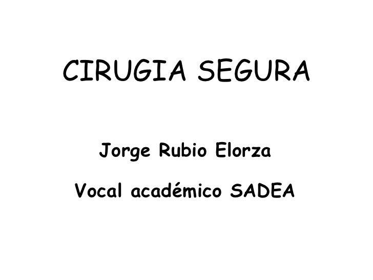 CIRUGIA SEGURA Jorge Rubio Elorza Vocal académico SADEA