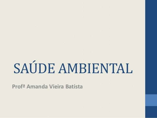 SAÚDE AMBIENTAL Profª Amanda Vieira Batista