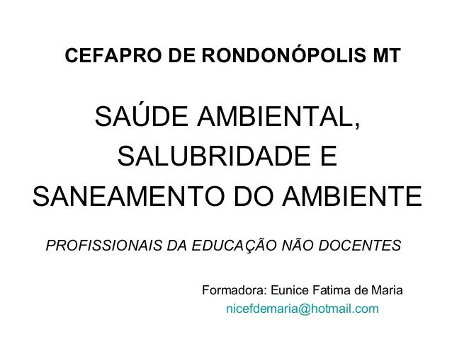 CEFAPRO DE RONDONÓPOLIS MT  SAÚDE AMBIENTAL,  SALUBRIDADE E  SANEAMENTO DO AMBIENTE  PROFISSIONAIS DA EDUCAÇÃO NÃO DOCENTE...