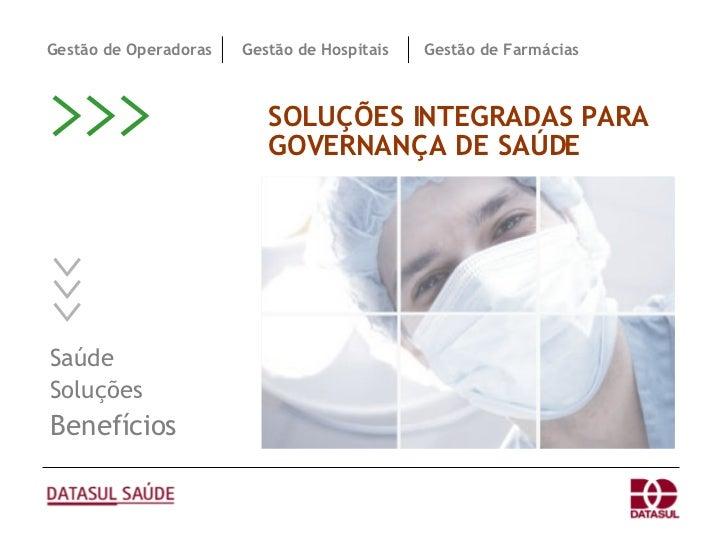 SOLUÇÕES INTEGRADAS PARA GOVERNANÇA DE SAÚDE >>> Saúde Soluções Benefícios >>> Gestão de Farmácias Gestão de Hospitais Ges...