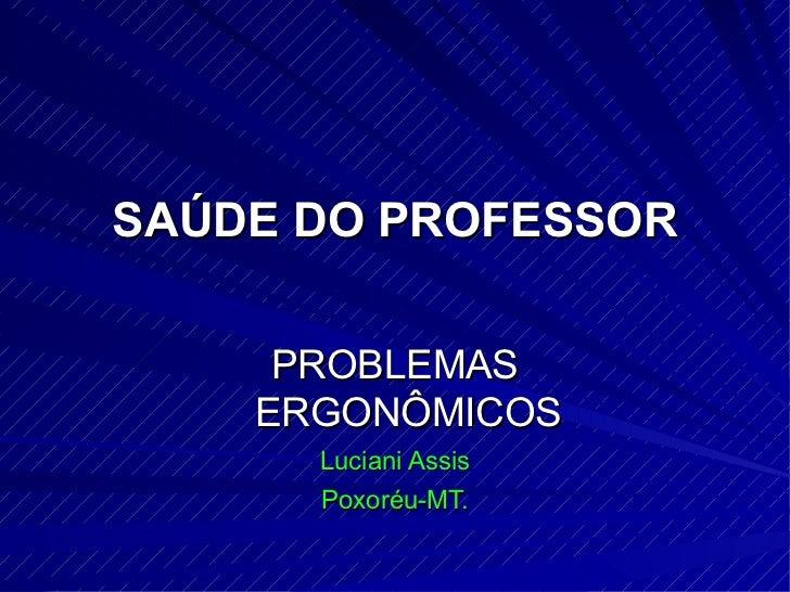 SAÚDE DO PROFESSOR PROBLEMAS ERGONÔMICOS Luciani Assis Poxoréu-MT.
