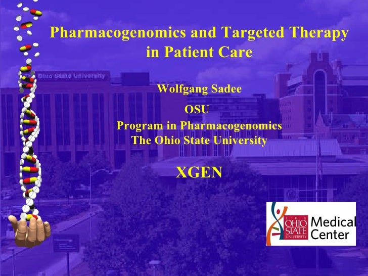 Pharmacogenomics and Targeted Therapy in Patient Care Wolfgang Sadee OSU   Program in Pharmacogenomics The Ohio State Univ...