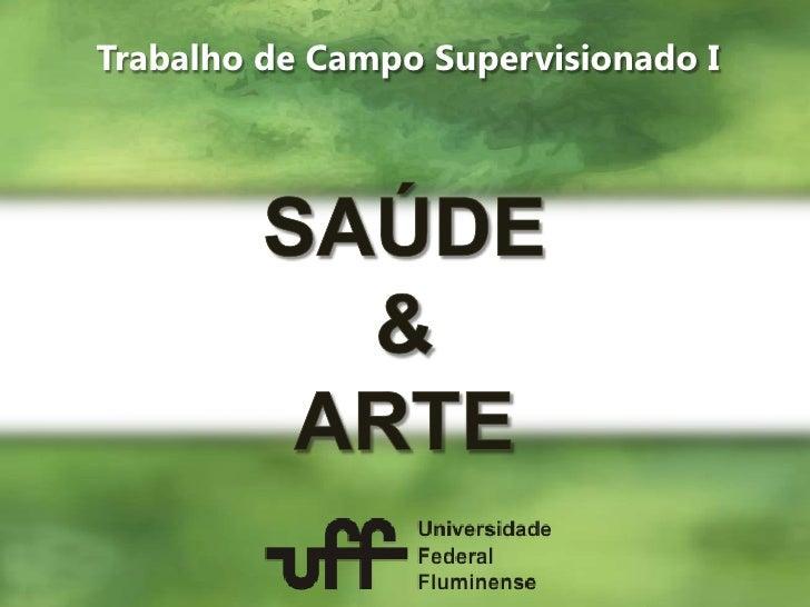 Trabalho de Campo Supervisionado I<br />SAÚDE &ARTE<br />
