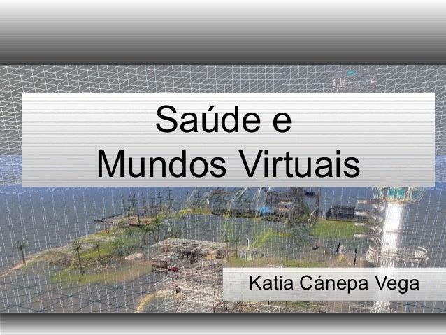 Saúde e Mundos Virtuais Katia Cánepa Vega