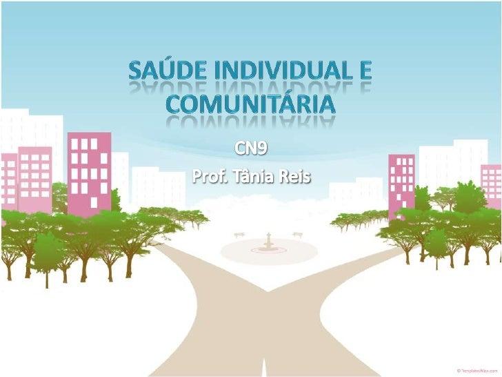 Saúde Individual e Comunitária<br />CN9<br />Prof. Tânia Reis<br />