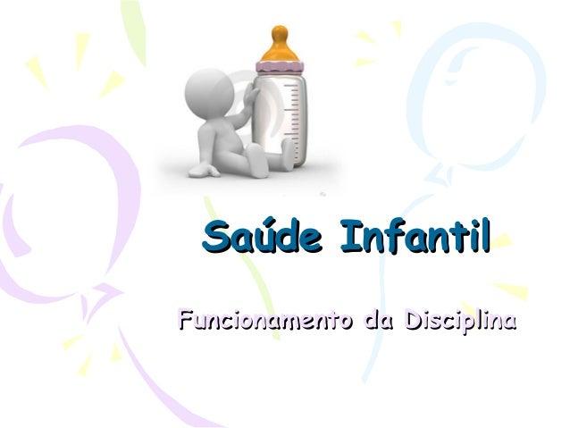 Saúde InfantilSaúde Infantil Funcionamento da DisciplinaFuncionamento da Disciplina