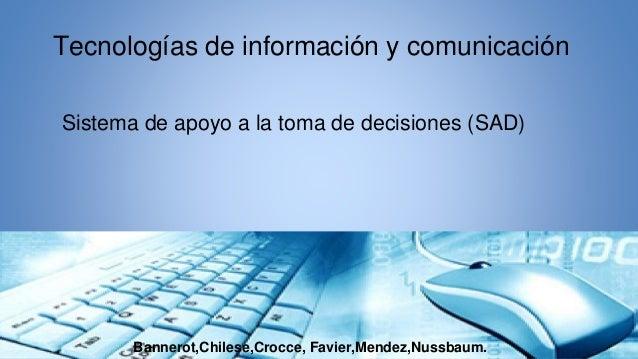 Sistema de apoyo a la toma de decisiones (SAD) Tecnologías de información y comunicación Bannerot,Chilese,Crocce, Favier,M...