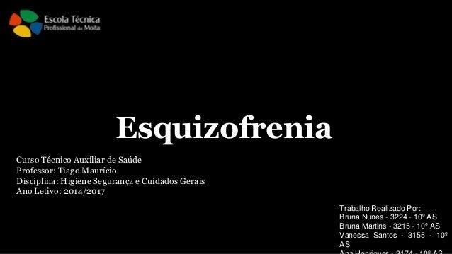 Esquizofrenia Trabalho Realizado Por: Bruna Nunes - 3224 - 10º AS Bruna Martins - 3215 - 10º AS Vanessa Santos - 3155 - 10...
