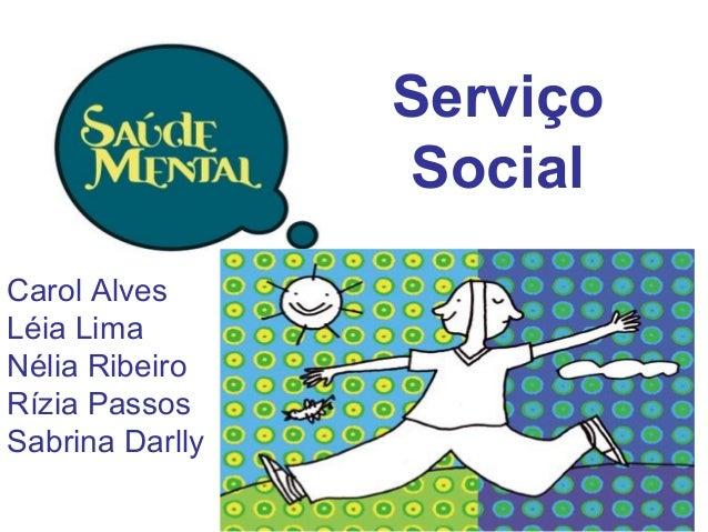 Serviço Social Carol Alves Léia Lima Nélia Ribeiro Rízia Passos Sabrina Darlly