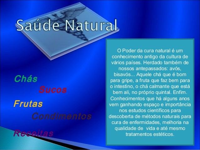 SucosFrutasCondimentosReceitasChásO Poder da cura natural é umconhecimento antigo da cultura devários países. Herdado tamb...