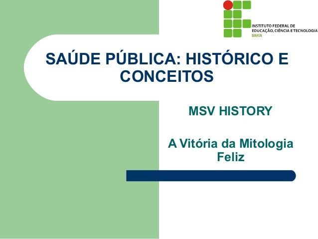 SAÚDE PÚBLICA: HISTÓRICO E       CONCEITOS                MSV HISTORY             A Vitória da Mitologia                  ...