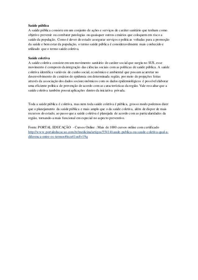 Saúde pública A saúde pública consiste em um conjunto de ações e serviços de caráter sanitário que tenham como objetivo pr...