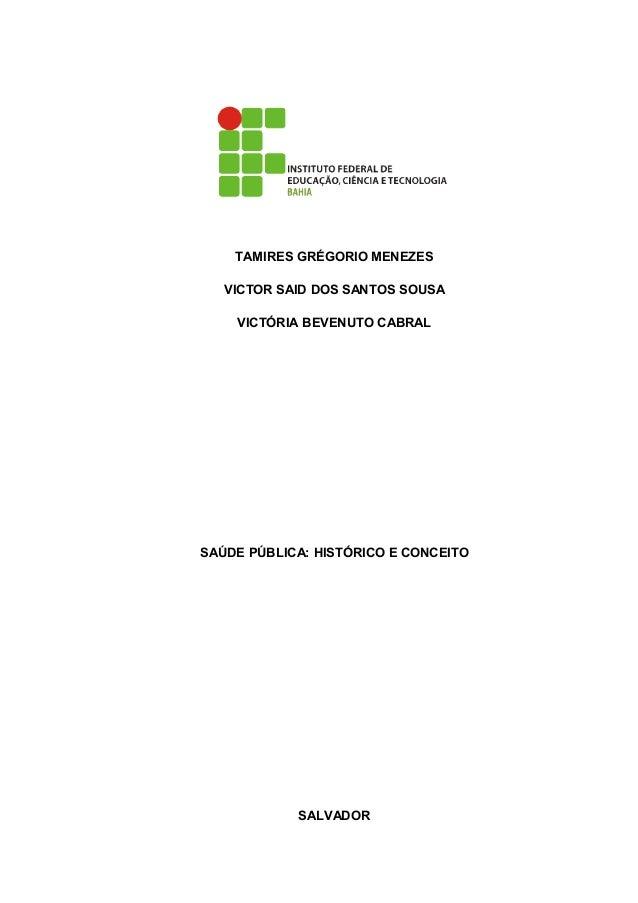 TAMIRES GRÉGORIO MENEZES   VICTOR SAID DOS SANTOS SOUSA    VICTÓRIA BEVENUTO CABRALSAÚDE PÚBLICA: HISTÓRICO E CONCEITO    ...