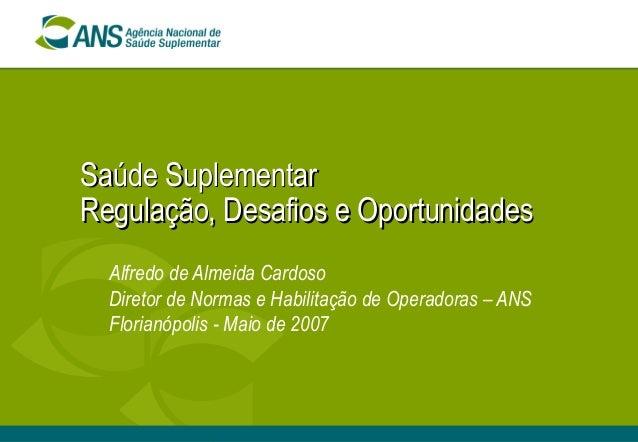 Saúde SuplementarSaúde Suplementar Regulação, Desafios e OportunidadesRegulação, Desafios e Oportunidades Alfredo de Almei...