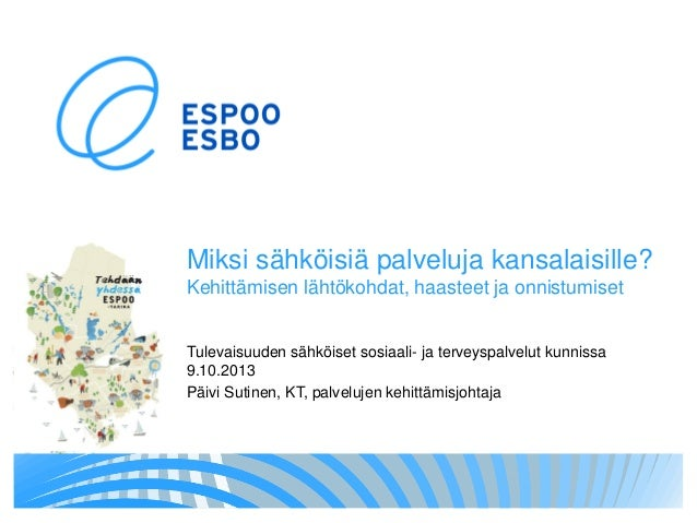 Miksi sähköisiä palveluja kansalaisille? Kehittämisen lähtökohdat, haasteet ja onnistumiset Tulevaisuuden sähköiset sosiaa...
