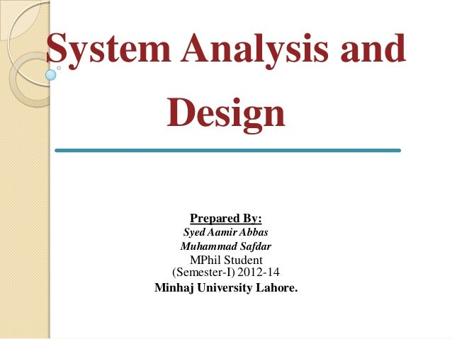 System Analysis and       Design           Prepared By:         Syed Aamir Abbas         Muhammad Safdar          MPhil St...